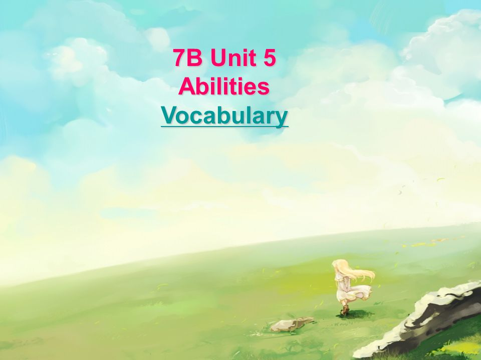 7B Unit 5 Abilities Vocabulary