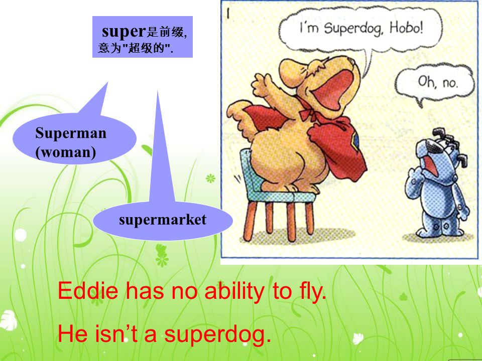 super 是前缀, 意为 超级的 .Superman (woman) supermarket Eddie has no ability to fly.