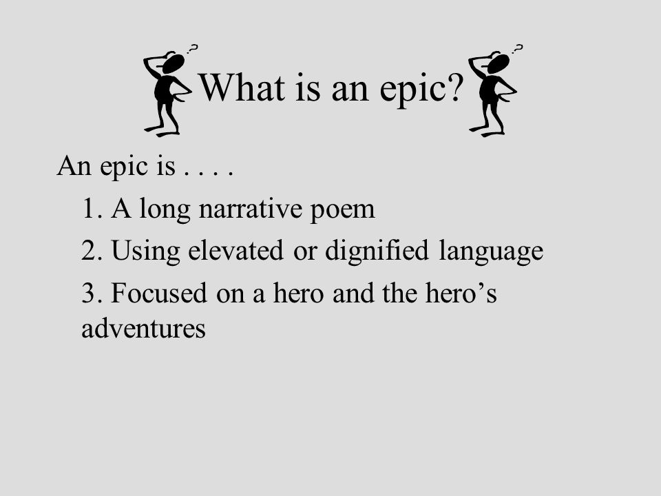 What is an epic.An epic is.... 1. A long narrative poem 2.