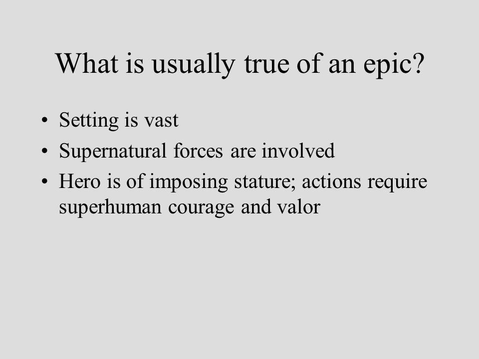 What is usually true of an epic.