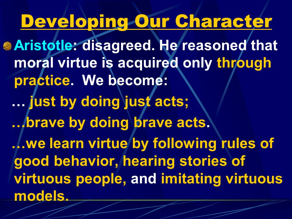 Developing Our Character Aristotle: disagreed.