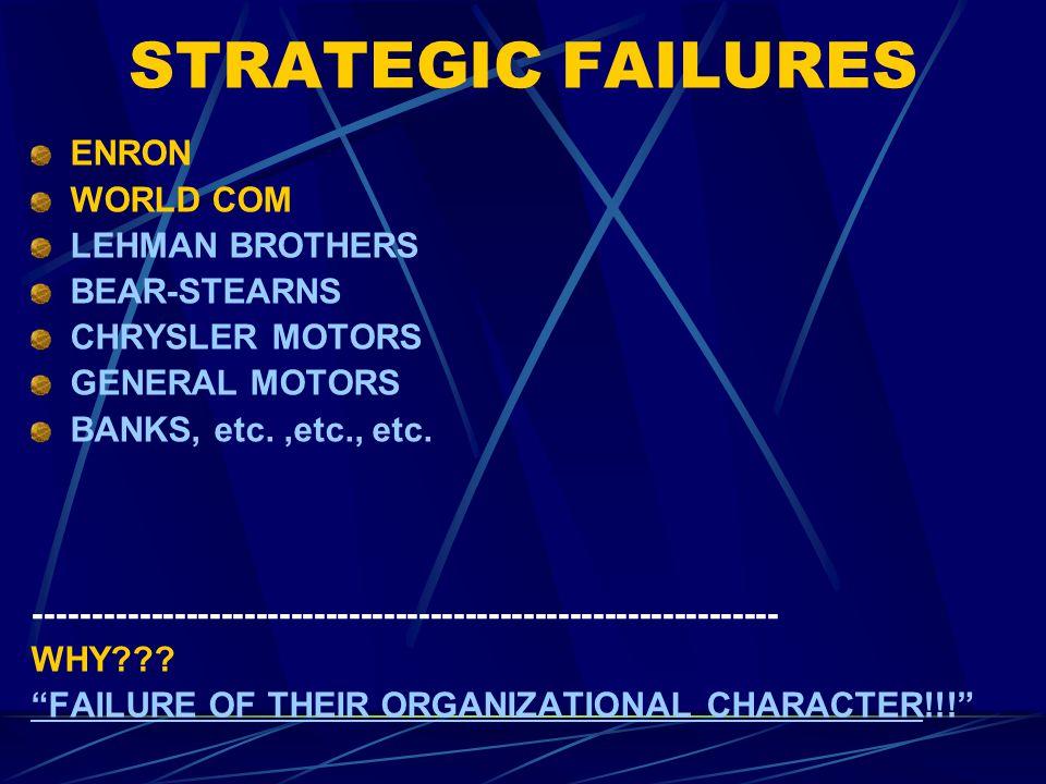 STRATEGIC FAILURES ENRON WORLD COM LEHMAN BROTHERS BEAR-STEARNS CHRYSLER MOTORS GENERAL MOTORS BANKS, etc.,etc., etc.