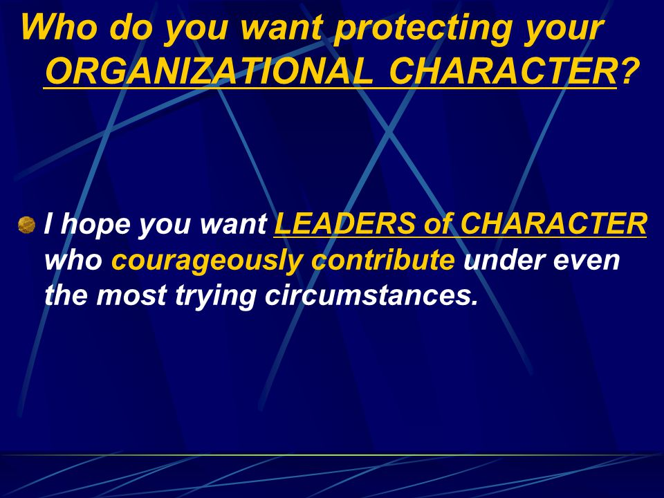 Who do you want protecting your ORGANIZATIONAL CHARACTER.