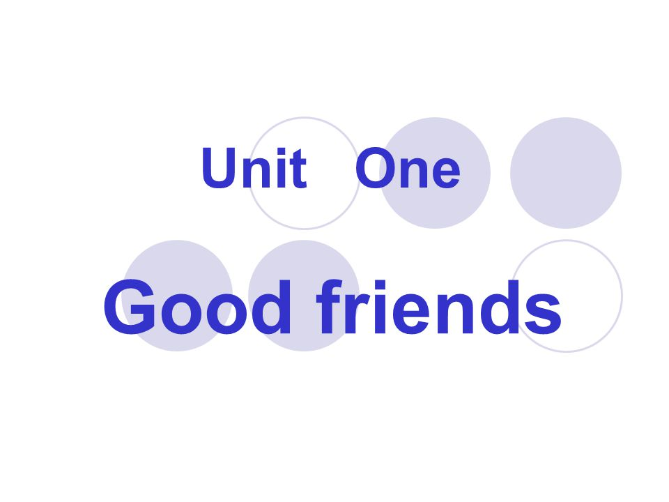Good friends Unit One
