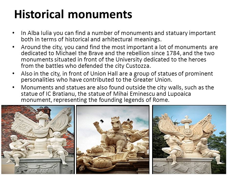 Historical monuments In Alba Iulia you can find a number of monuments and statuary important both in terms of historical and arhitectural meanings.