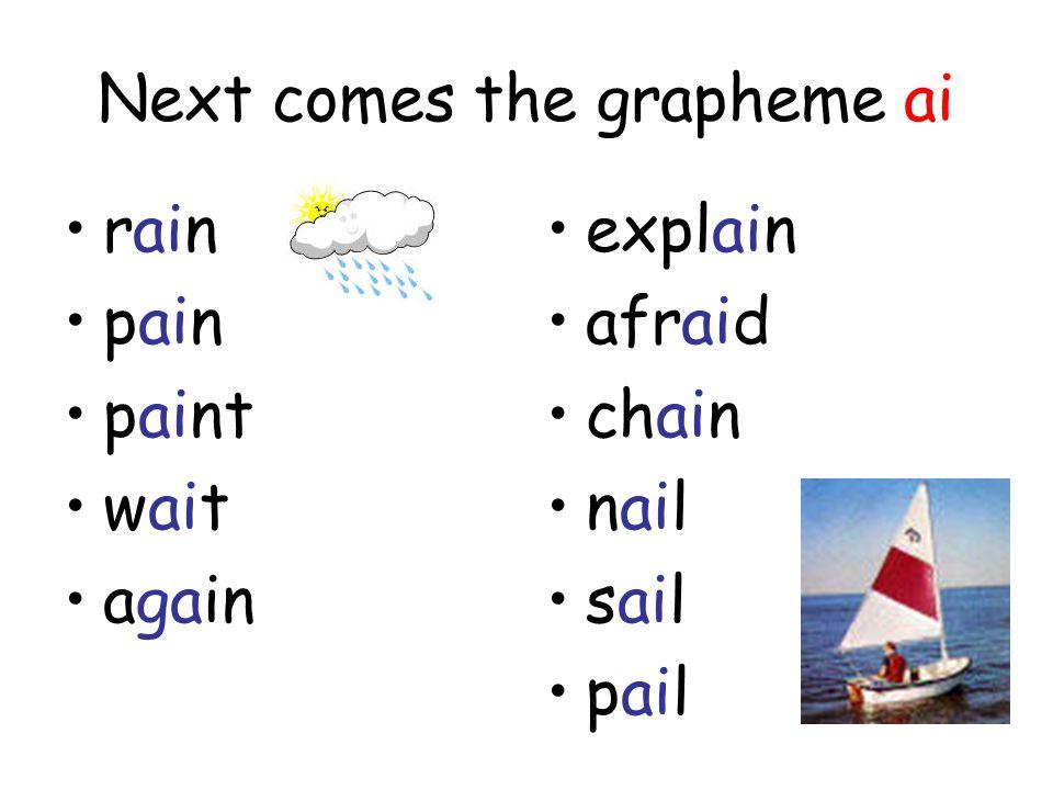 Next comes the grapheme ai rain pain paint wait again explain afraid chain nail sail pail