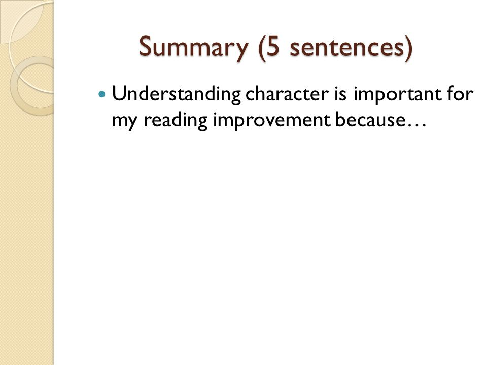 Summary (5 sentences) Understanding character is important for my reading improvement because…