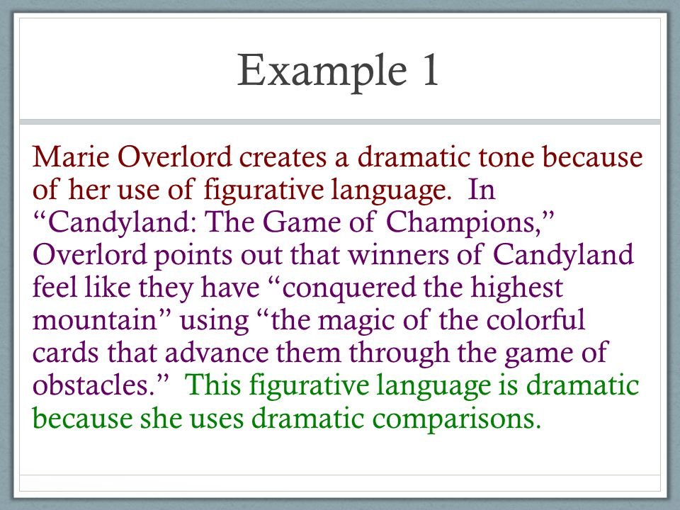 Example 1 Marie Overlord creates a dramatic tone because of her use of figurative language.