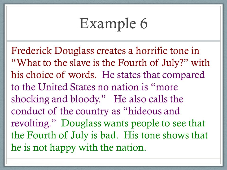 Example 6 Frederick Douglass creates a horrific tone in What to the slave is the Fourth of July with his choice of words.
