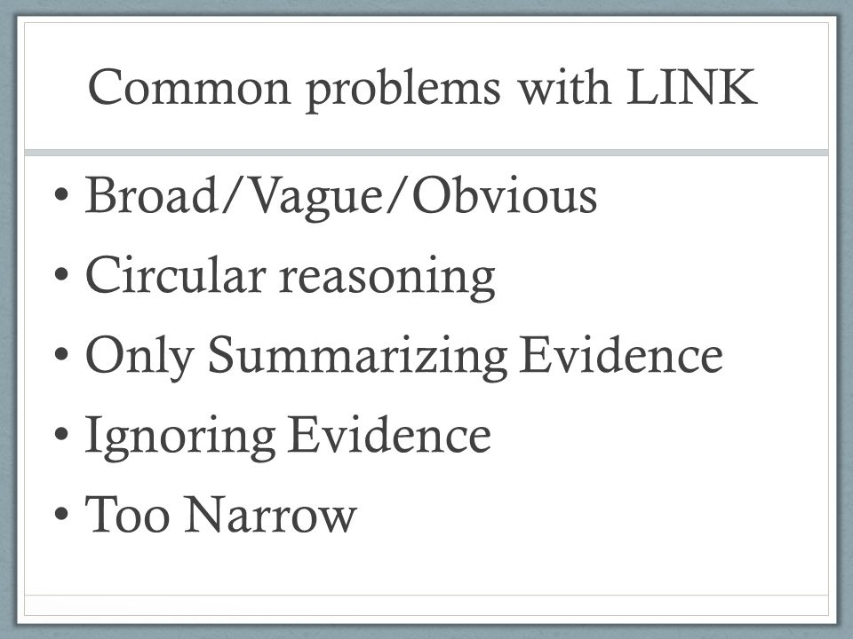 Common problems with LINK Broad/Vague/Obvious Circular reasoning Only Summarizing Evidence Ignoring Evidence Too Narrow