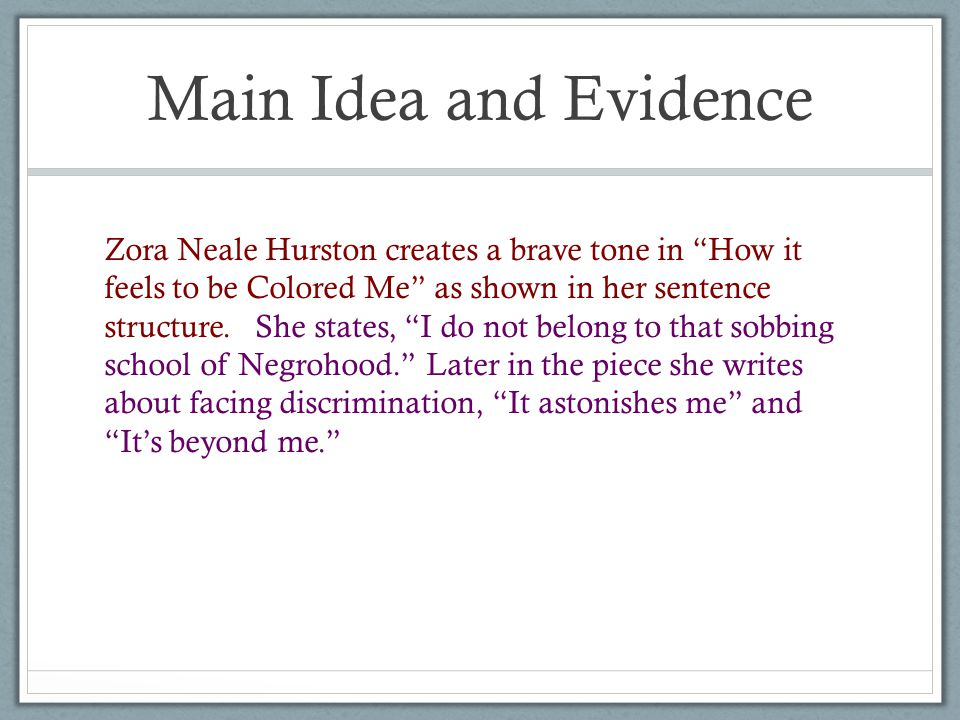 Main Idea and Evidence Zora Neale Hurston has a bright tone by using imagery.
