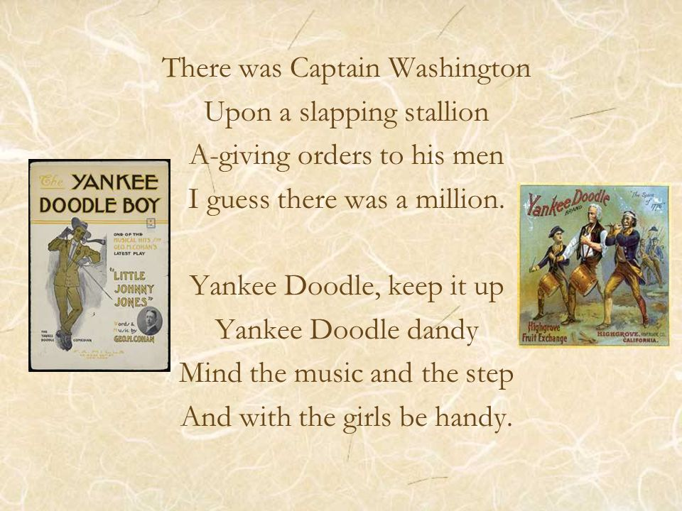 There was Captain Washington Upon a slapping stallion A-giving orders to his men I guess there was a million.