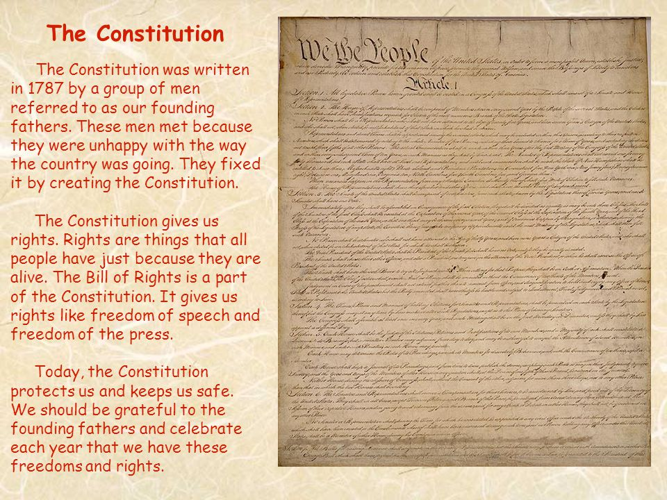 The Constitution was written in 1787 by a group of men referred to as our founding fathers.