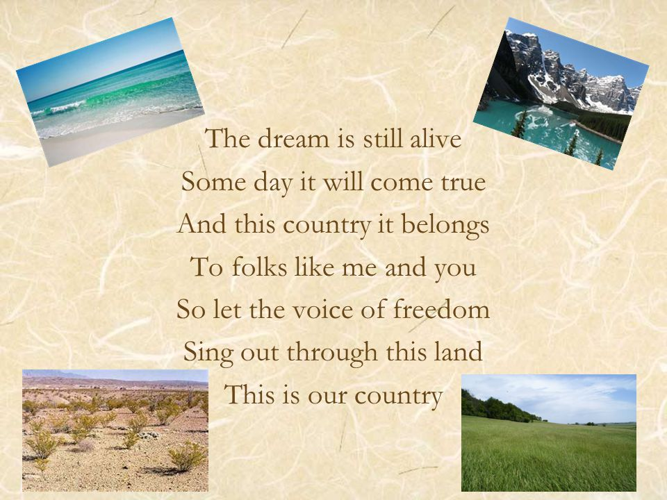 The dream is still alive Some day it will come true And this country it belongs To folks like me and you So let the voice of freedom Sing out through this land This is our country
