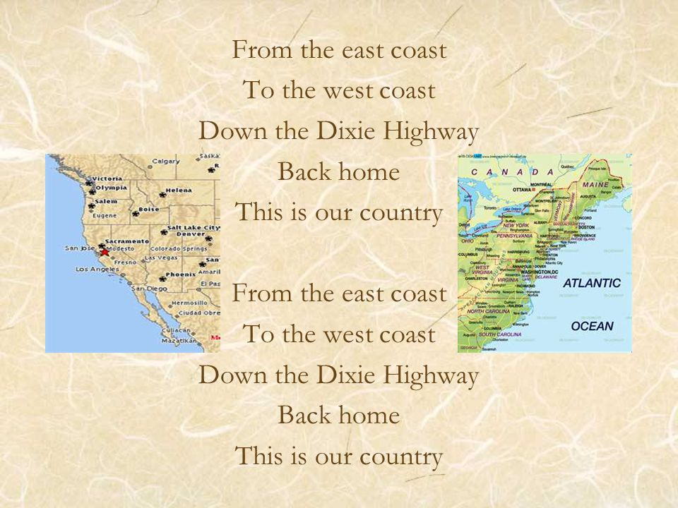 From the east coast To the west coast Down the Dixie Highway Back home This is our country From the east coast To the west coast Down the Dixie Highway Back home This is our country