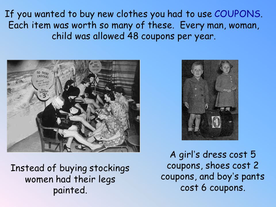 If you wanted to buy new clothes you had to use COUPONS.