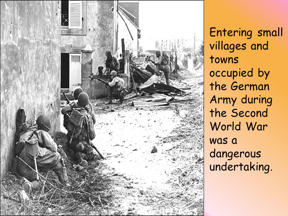 Entering small villages and towns occupied by the German Army during the Second World War was a dangerous undertaking.