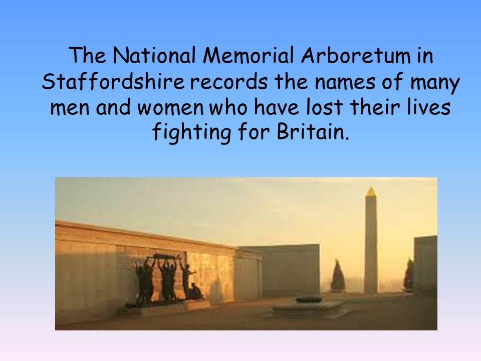 The National Memorial Arboretum in Staffordshire records the names of many men and women who have lost their lives fighting for Britain.