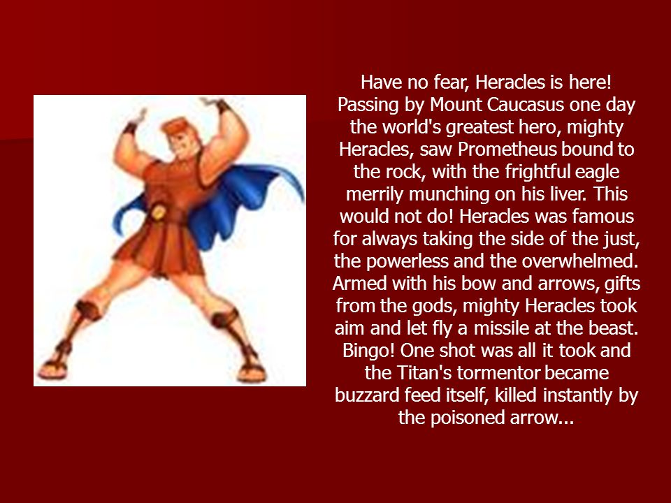 Have no fear, Heracles is here.