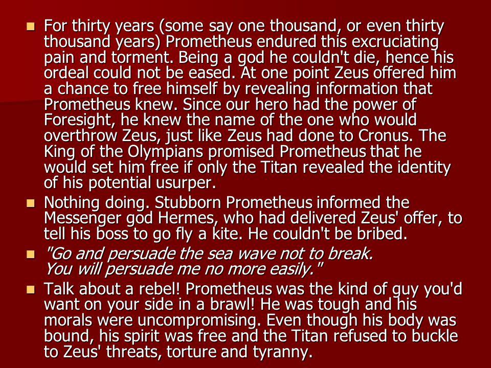 PROMETHEUS UNBOUND Zeus felt bad.