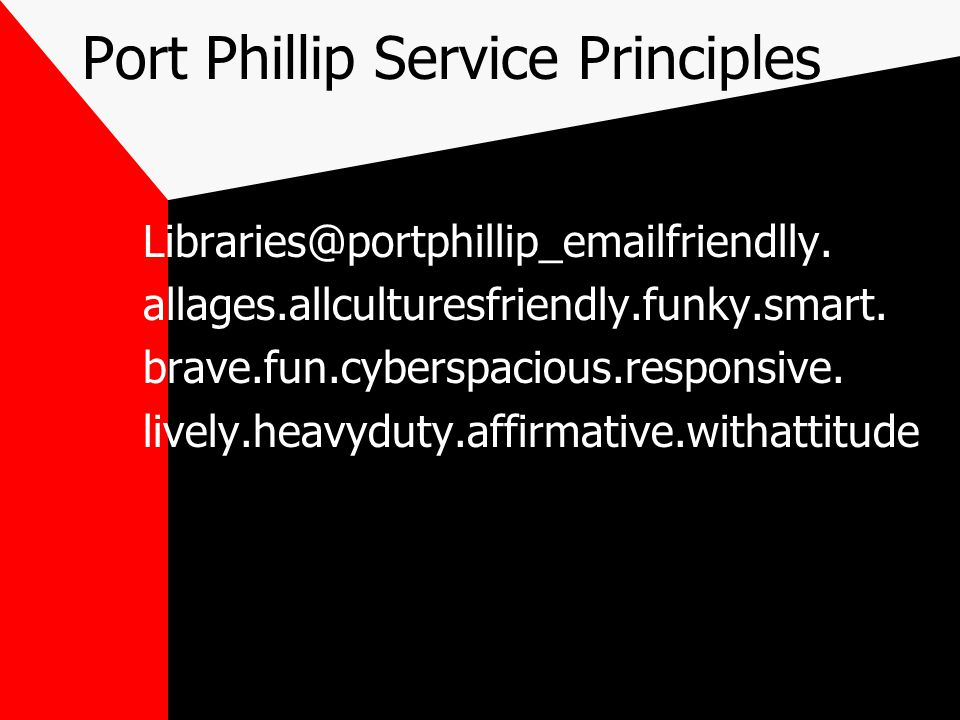 Port Phillip Service Principles Libraries@portphillip_emailfriendlly. allages.allculturesfriendly.funky.smart. brave.fun.cyberspacious.responsive. liv