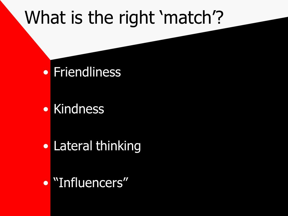 "What is the right 'match'? Friendliness Kindness Lateral thinking ""Influencers"""