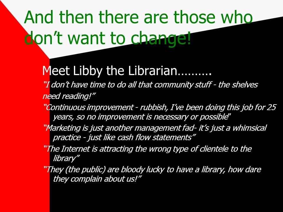 "And then there are those who don't want to change! Meet Libby the Librarian………. ""I don't have time to do all that community stuff - the shelves need r"