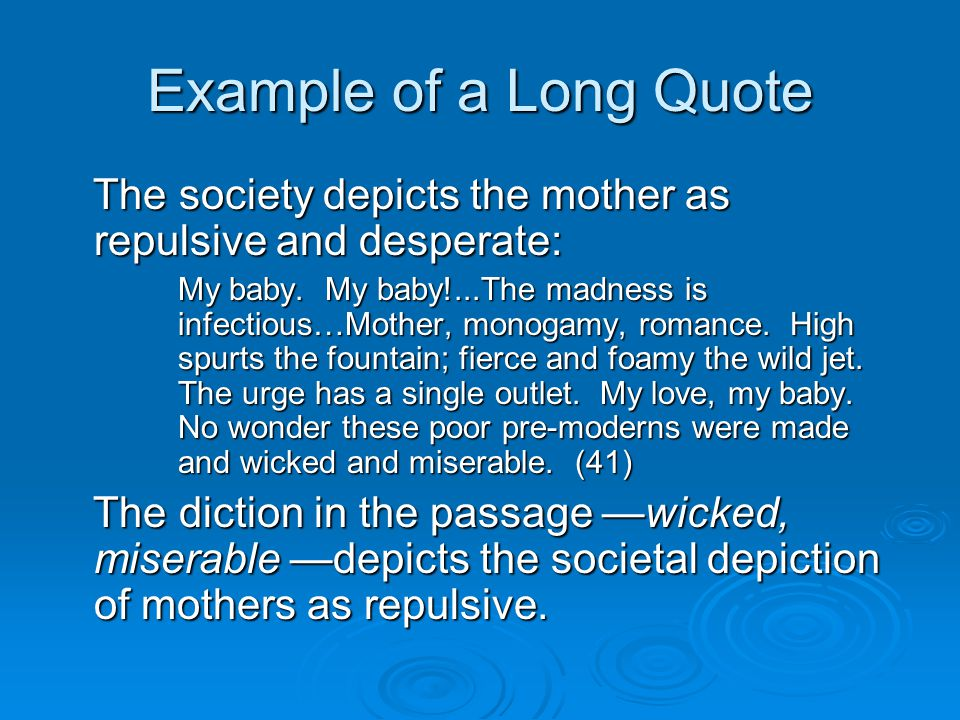 Example of a Long Quote The society depicts the mother as repulsive and desperate: The society depicts the mother as repulsive and desperate: My baby.