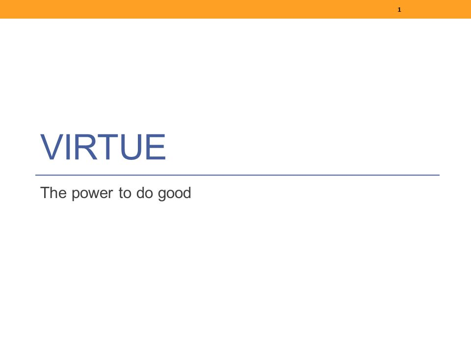 VIRTUE The power to do good 1