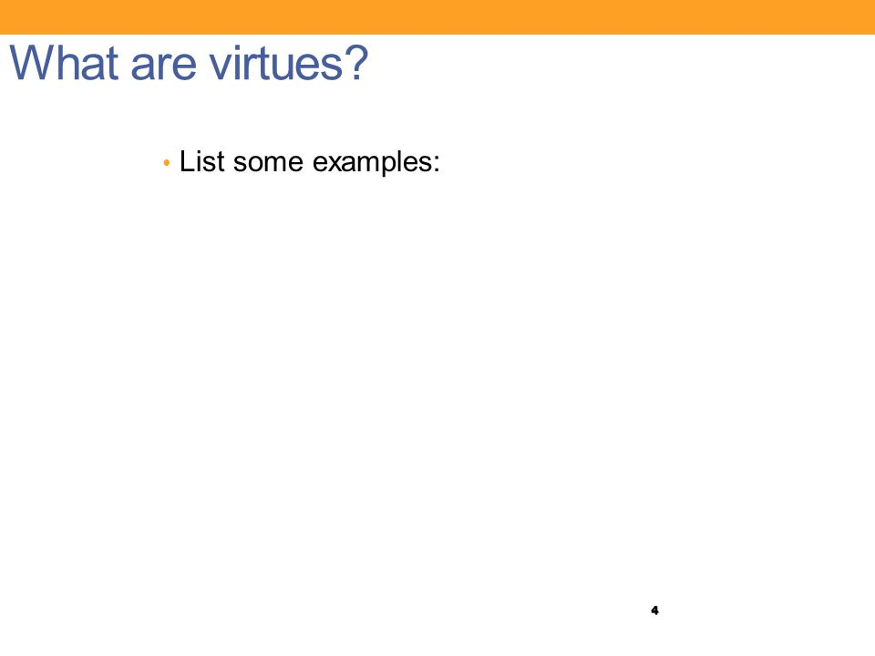 4 What are virtues? List some examples: