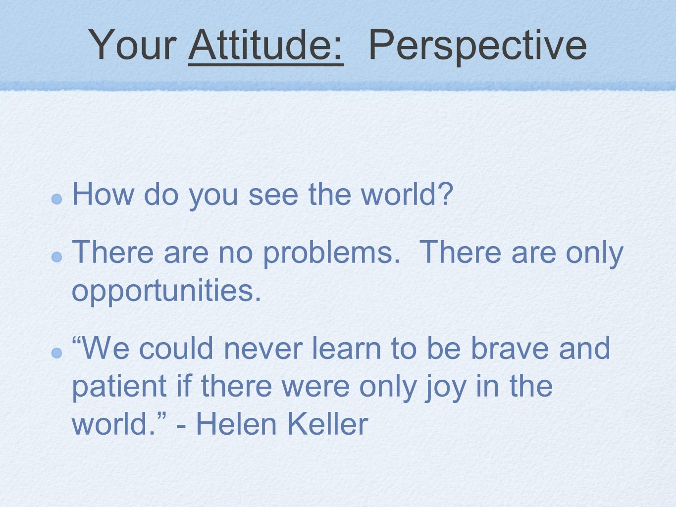 Your Attitude: Perspective How do you see the world.