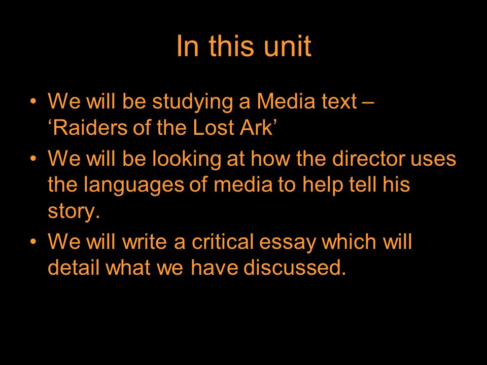 In this unit We will be studying a Media text – 'Raiders of the Lost Ark' We will be looking at how the director uses the languages of media to help tell his story.