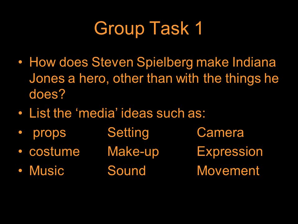 Group Task 1 How does Steven Spielberg make Indiana Jones a hero, other than with the things he does.