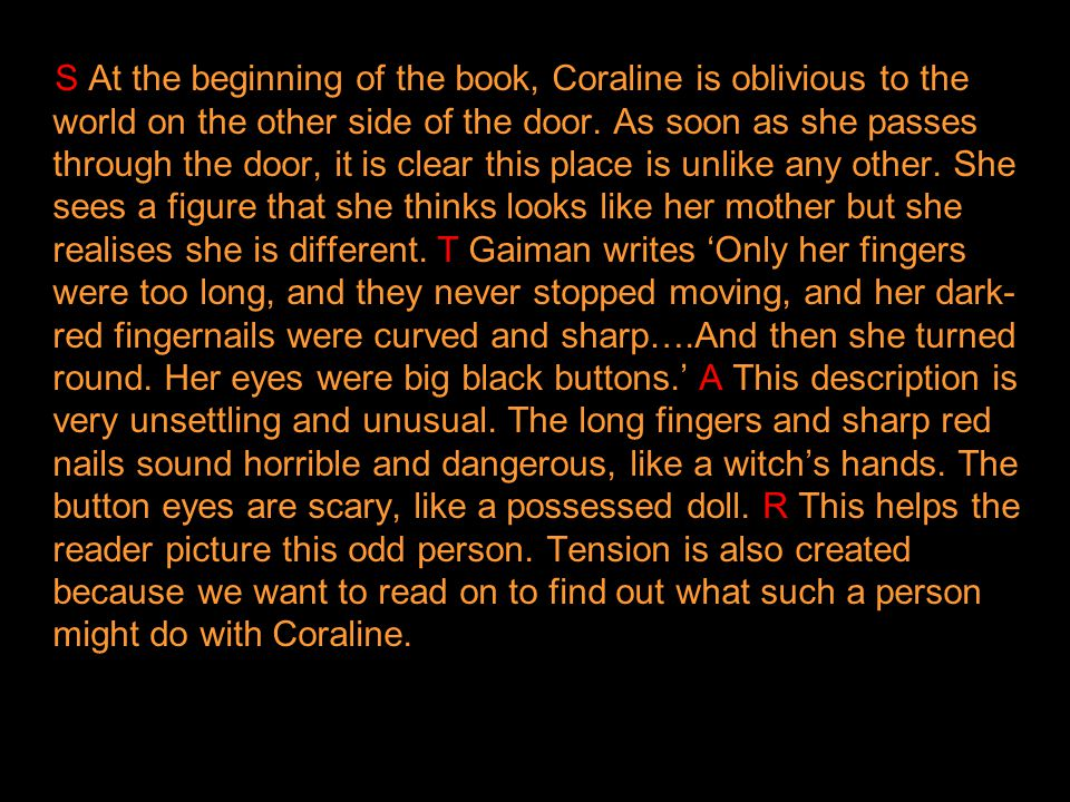 S At the beginning of the book, Coraline is oblivious to the world on the other side of the door.