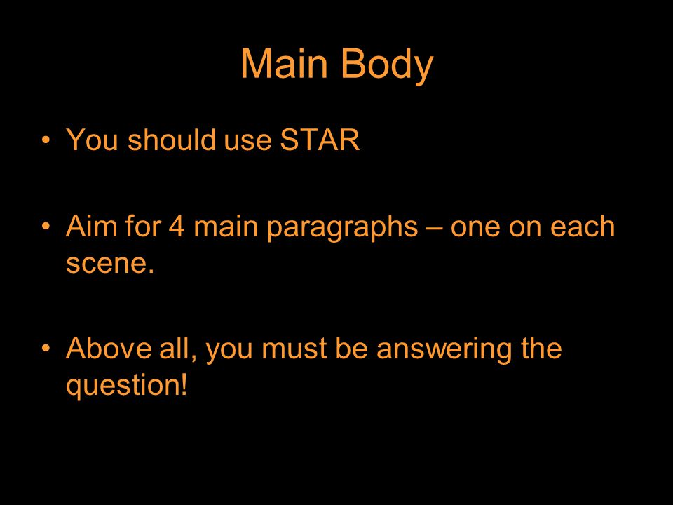 Main Body You should use STAR Aim for 4 main paragraphs – one on each scene.