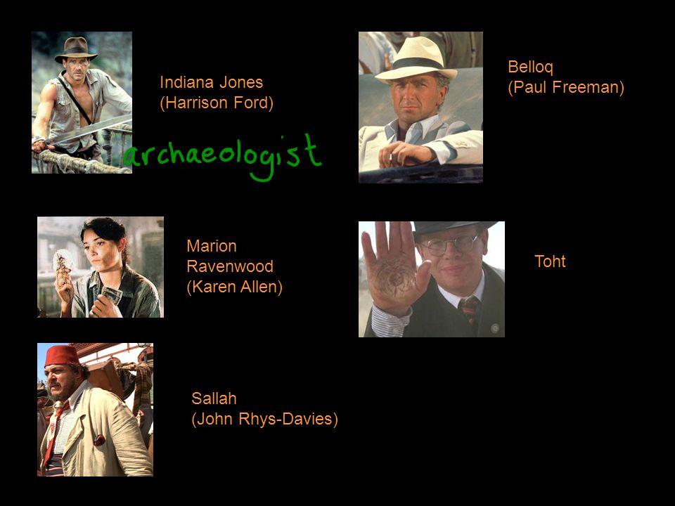 Indiana Jones (Harrison Ford) Marion Ravenwood (Karen Allen) Sallah (John Rhys-Davies) Belloq (Paul Freeman) Toht