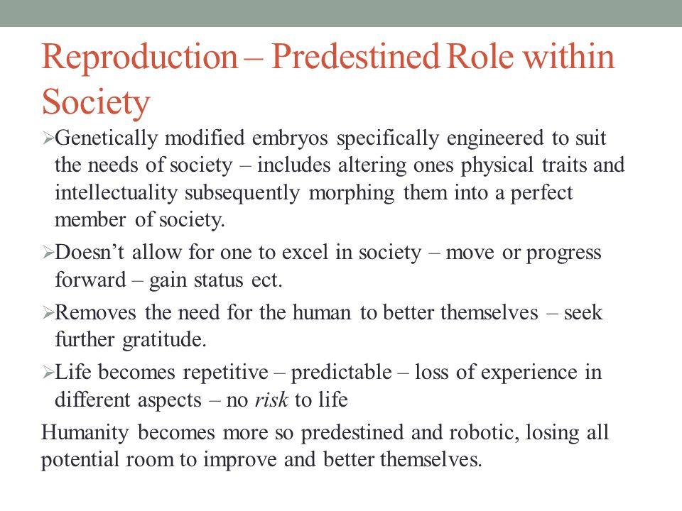 Reproduction – Predestined Role within Society  Genetically modified embryos specifically engineered to suit the needs of society – includes altering