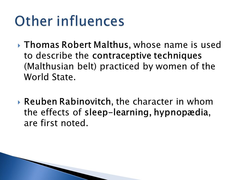  Thomas Robert Malthus, whose name is used to describe the contraceptive techniques (Malthusian belt) practiced by women of the World State.