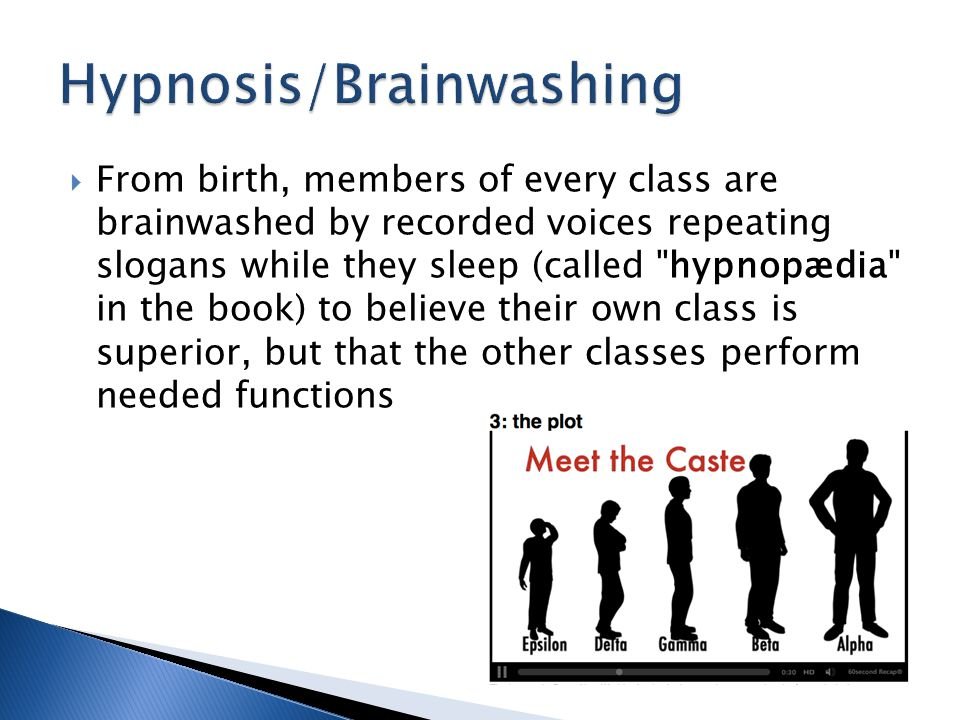  From birth, members of every class are brainwashed by recorded voices repeating slogans while they sleep (called