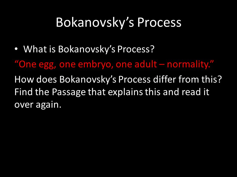 "Bokanovsky's Process What is Bokanovsky's Process? ""One egg, one embryo, one adult – normality."" How does Bokanovsky's Process differ from this? Find"
