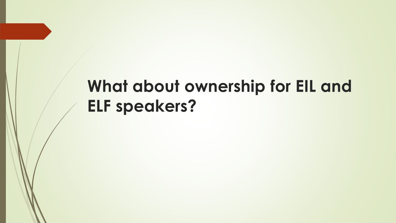 What about ownership for EIL and ELF speakers