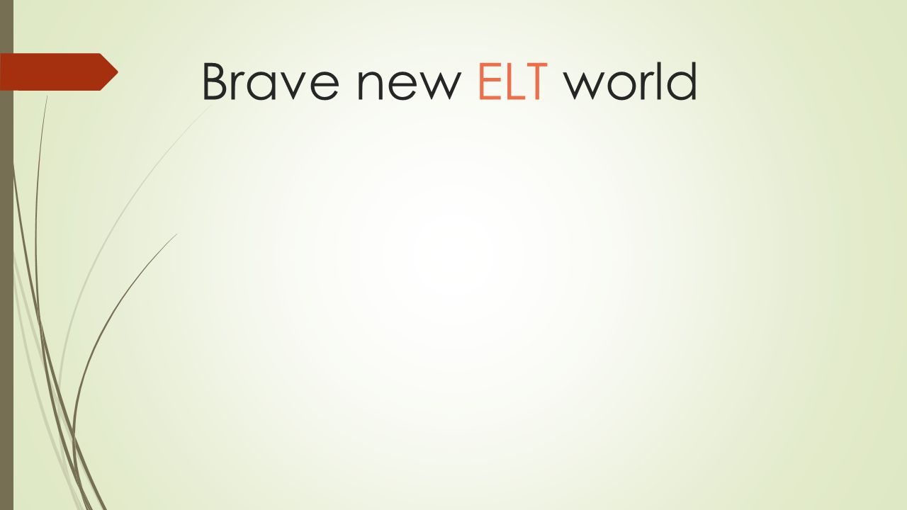 Brave new ELT world