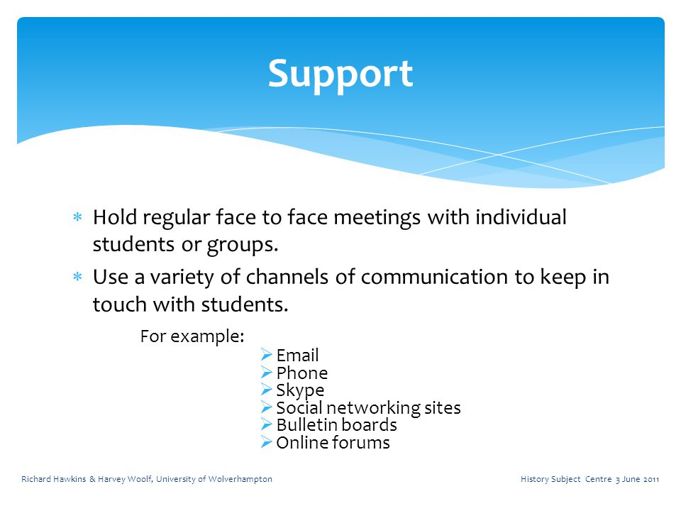  Hold regular face to face meetings with individual students or groups.