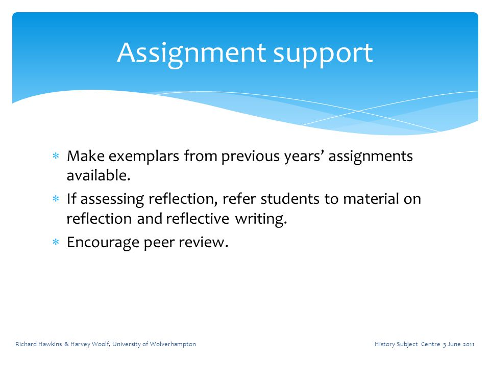  Make exemplars from previous years' assignments available.  If assessing reflection, refer students to material on reflection and reflective writin