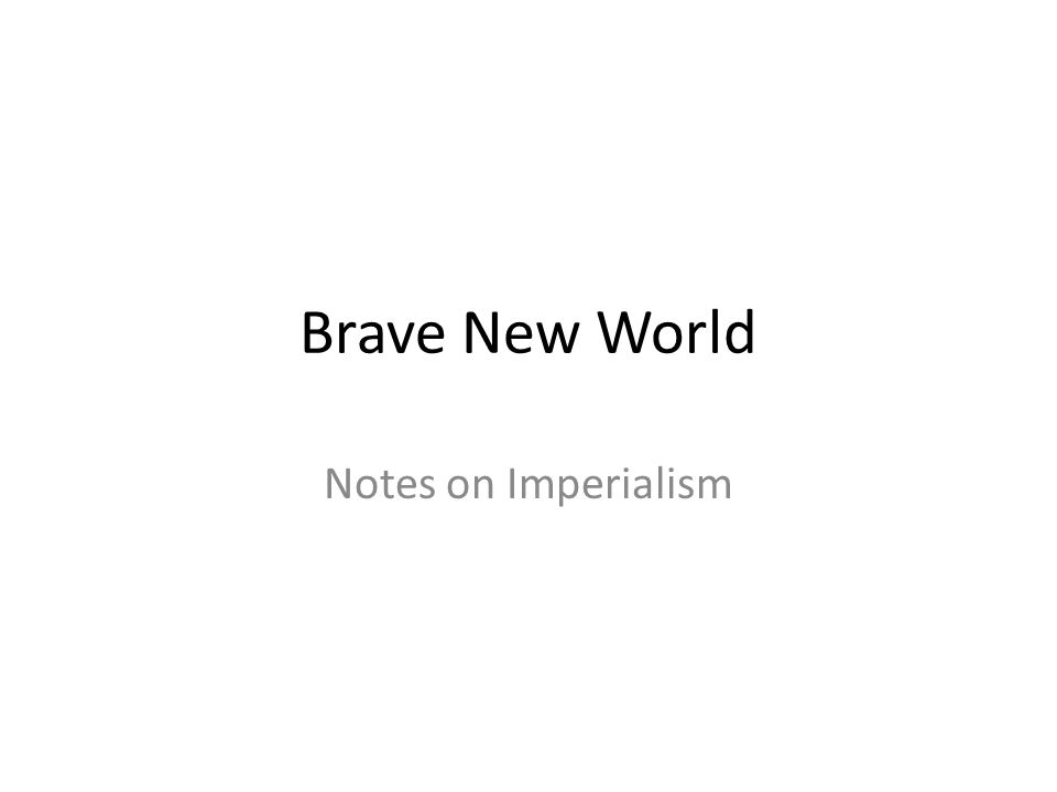 Brave New World Notes on Imperialism