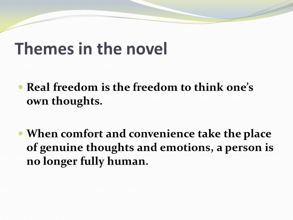 Themes in the novel Real freedom is the freedom to think one's own thoughts.