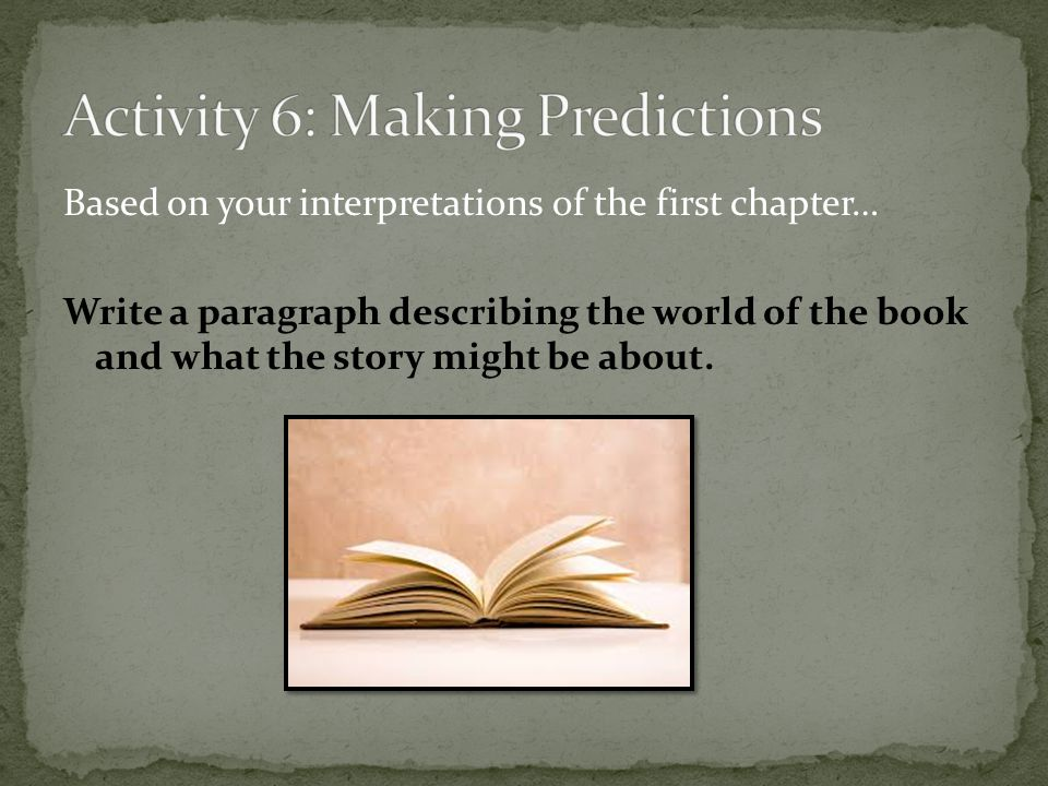Based on your interpretations of the first chapter… Write a paragraph describing the world of the book and what the story might be about.