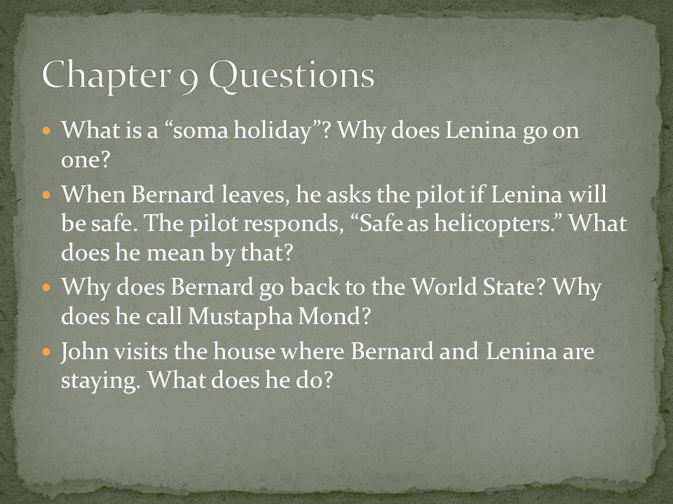 """What is a """"soma holiday""""? Why does Lenina go on one? When Bernard leaves, he asks the pilot if Lenina will be safe. The pilot responds, """"Safe as helic"""