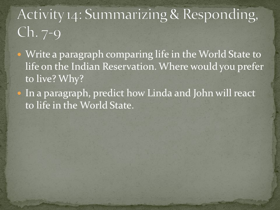 Write a paragraph comparing life in the World State to life on the Indian Reservation. Where would you prefer to live? Why? In a paragraph, predict ho