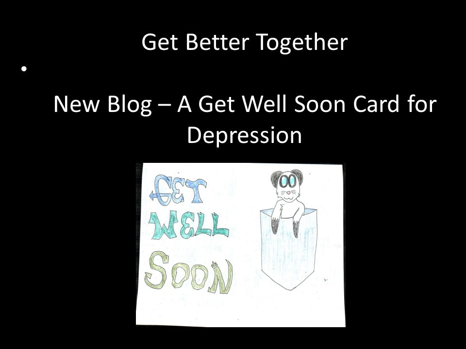 Get Better Together New Blog – A Get Well Soon Card for Depression